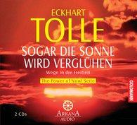 Eckhart  Tolle - Sogar die Sonne wird verglühen