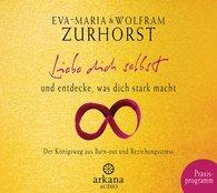 Eva-Maria  Zurhorst, Wolfram  Zurhorst - Liebe dich selbst und entdecke, was dich stark macht