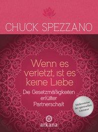 Chuck  Spezzano - Wenn es verletzt, ist es keine Liebe
