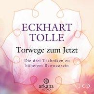 Eckhart  Tolle - Torwege zum Jetzt