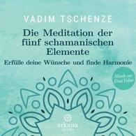 Vadim  Tschenze, Dani  Felber - Die Meditation der fünf schamanischen Elemente