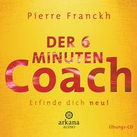 Pierre  Franckh - Der 6 Minuten Coach - Erfinde dich neu
