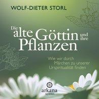 Wolf-Dieter  Storl - Die alte Göttin und ihre Pflanzen