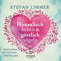 Stefan  Limmer - Himmlisch lieben und göttlich vögeln