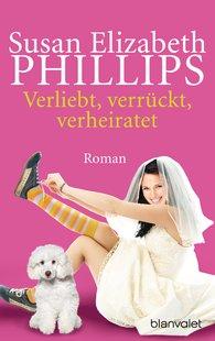 Susan Elizabeth  Phillips - Verliebt, verrückt, verheiratet