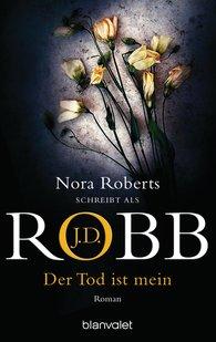 J.D.  Robb - Der Tod ist mein