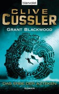 Clive  Cussler, Grant  Blackwood - Das Erbe der Azteken