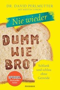 Dr. David  Perlmutter - Nie wieder - Dumm wie Brot