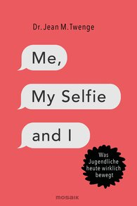 Dr. Jean M.  Twenge - Me, My Selfie and I