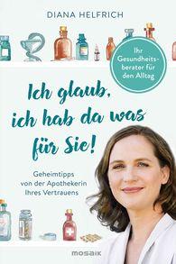 Diana  Helfrich - Ich glaub, ich hab da was für Sie!