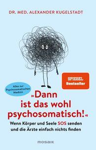 "Dr. med. Alexander  Kugelstadt - ""Then It Must Be Psychosomatic!"""