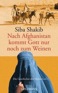 Siba  Shakib - Nach Afghanistan kommt Gott nur noch zum Weinen
