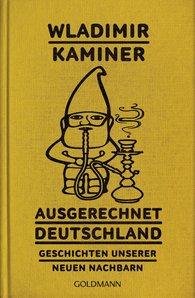 Wladimir  Kaminer - Ausgerechnet Deutschland