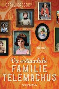 Daryl  Gregory - Die erstaunliche Familie Telemachus