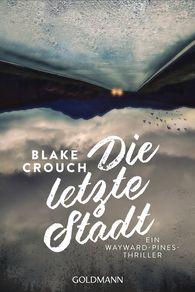 Blake  Crouch - Die letzte Stadt