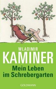 Wladimir  Kaminer - Mein Leben im Schrebergarten