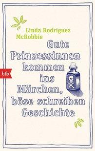 Linda  Rodriguez McRobbie - Gute Prinzessinnen kommen ins Märchen, böse schreiben Geschichte