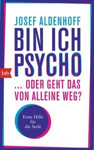 Josef  Aldenhoff - Bin ich psycho ... oder geht das von alleine weg?
