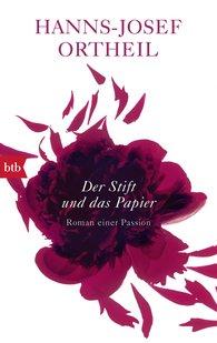 Hanns-Josef  Ortheil - Der Stift und das Papier