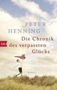 Peter  Henning - Die Chronik des verpassten Glücks