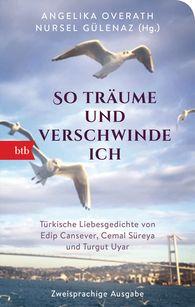 """Angelika  Overath  (Hrsg.), Ayşe Nursel  Gülenaz  (Hrsg.) - """"So träume und verschwinde ich"""""""