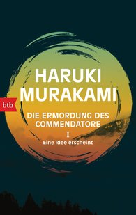 Haruki  Murakami - Die Ermordung des Commendatore I - Eine Idee erscheint