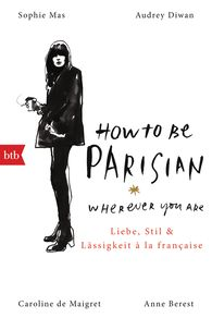Anne  Berest, Caroline  de Maigret, Audrey  Diwan, Sophie  Mas - How To Be Parisian wherever you are
