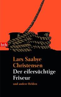 Lars Saabye  Christensen - Der eifersüchtige Friseur