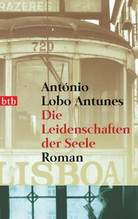 António  Lobo Antunes - Die Leidenschaften der Seele