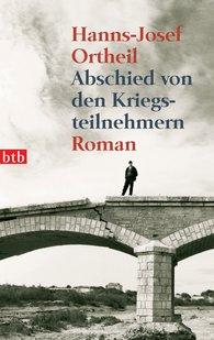 Hanns-Josef  Ortheil - Abschied von den Kriegsteilnehmern