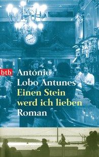 António  Lobo Antunes - Einen Stein werd ich lieben