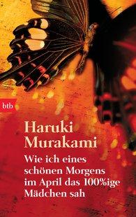 Haruki  Murakami - Wie ich eines schönen Morgens im April das 100%ige Mädchen sah