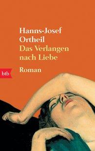 Hanns-Josef  Ortheil - Das Verlangen nach Liebe