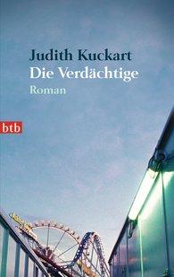 Judith  Kuckart - Die Verdächtige