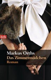 Markus  Orths - Das Zimmermädchen