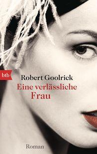 Robert  Goolrick - Eine verlässliche Frau