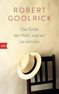 Robert  Goolrick - Das Ende der Welt, wie wir sie kennen