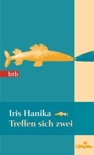 Iris  Hanika - Treffen sich zwei
