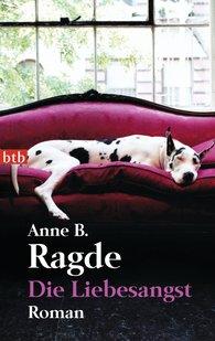 Anne B.  Ragde - Die Liebesangst