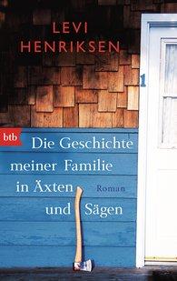 Levi  Henriksen - Die Geschichte meiner Familie in Äxten und Sägen