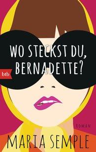 Maria  Semple - Wo steckst du, Bernadette?