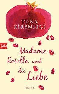 Tuna  Kiremitci - Madame Rosella und die Liebe