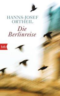 Hanns-Josef  Ortheil - Die Berlinreise