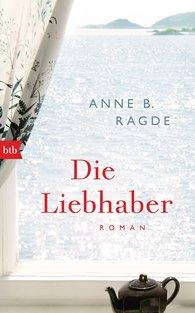 Anne B.  Ragde - Die Liebhaber