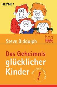 Steve  Biddulph - Das Geheimnis glücklicher Kinder