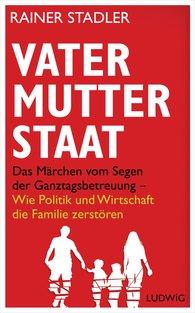 Rainer  Stadler - Vater, Mutter, Staat