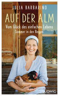 Julia  Barbarino - On the Alpine Pasture – The Joys of a Simple Life