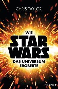 Chris  Taylor - Wie Star Wars das Universum eroberte