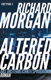Richard  Morgan - Altered Carbon - Das Unsterblichkeitsprogramm