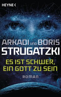 Arkadi  Strugatzki, Boris  Strugatzki - Es ist schwer, ein Gott zu sein